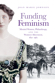 Funding Feminism: Monied Women, Philanthropy, and the Women's Movement, 1870–1967, by Joan Marie Johnson
