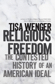 Religious Freedom: The Contested History of an American Ideal, by Tisa Wenger