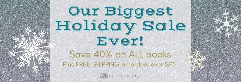 Our Biggest Holiday Sale Ever! Save 40% on ALL books, plus free shipping on orders over $75. uncpress.org
