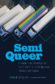 Semi Queer: Inside the World of Gay, Trans, and Black Truck Drivers, by Anne Balay, author of Steel Closets