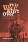 This War Ain't Over: Fighting the Civil War in New Deal America, by Nina Silber