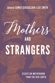 Mothers and Strangers: Essays on Motherhood from the New South, edited by Samia Serageldin and Lee Smith