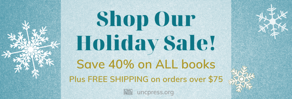 Shop Our Holiday Sale!  Save 40% on ALL books Plus FREE SHIPPING on orders over $75  uncpress.org